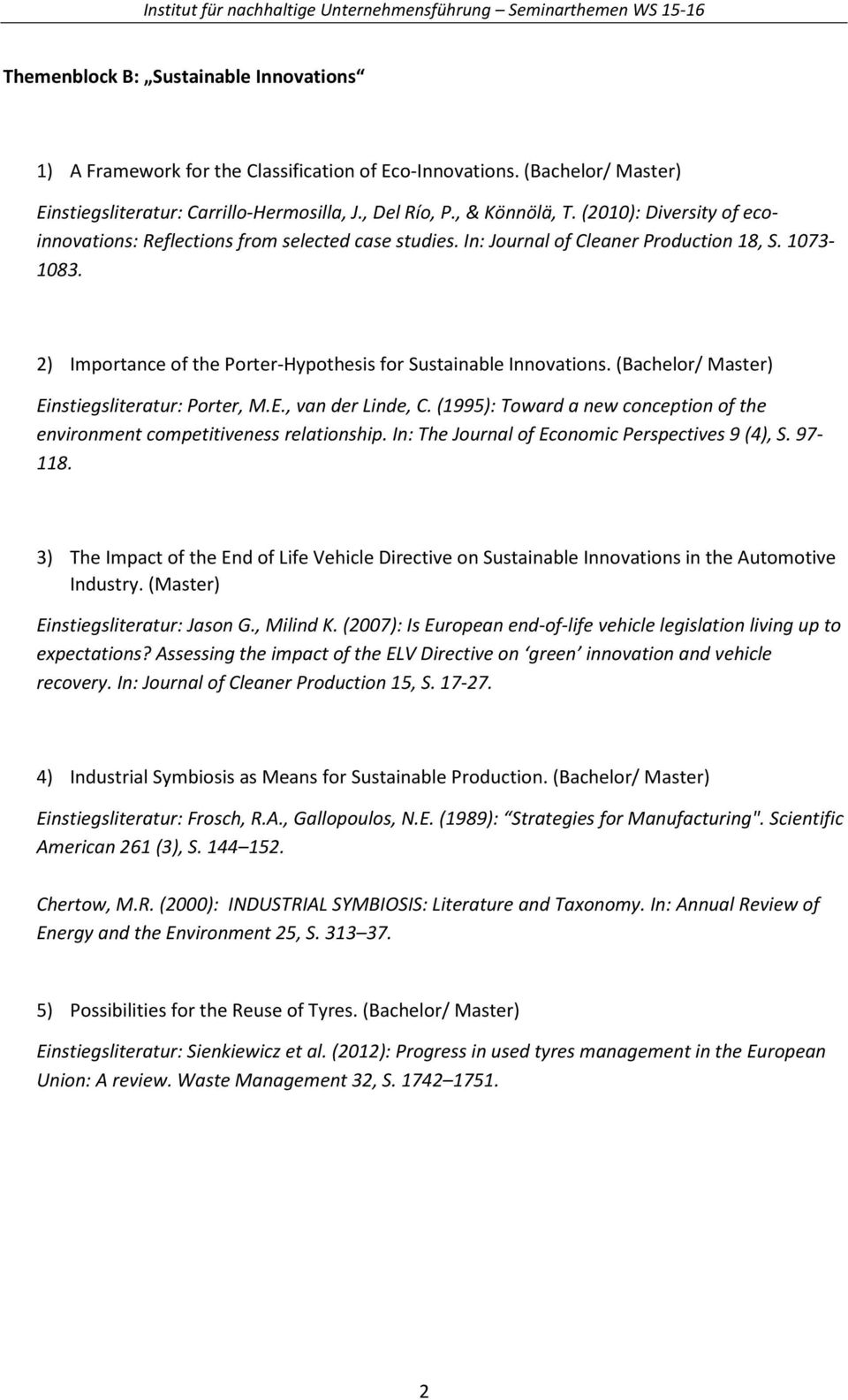 (Bachelor/ Master) Einstiegsliteratur: Porter, M.E., van der Linde, C. (1995): Toward a new conception of the environment competitiveness relationship.