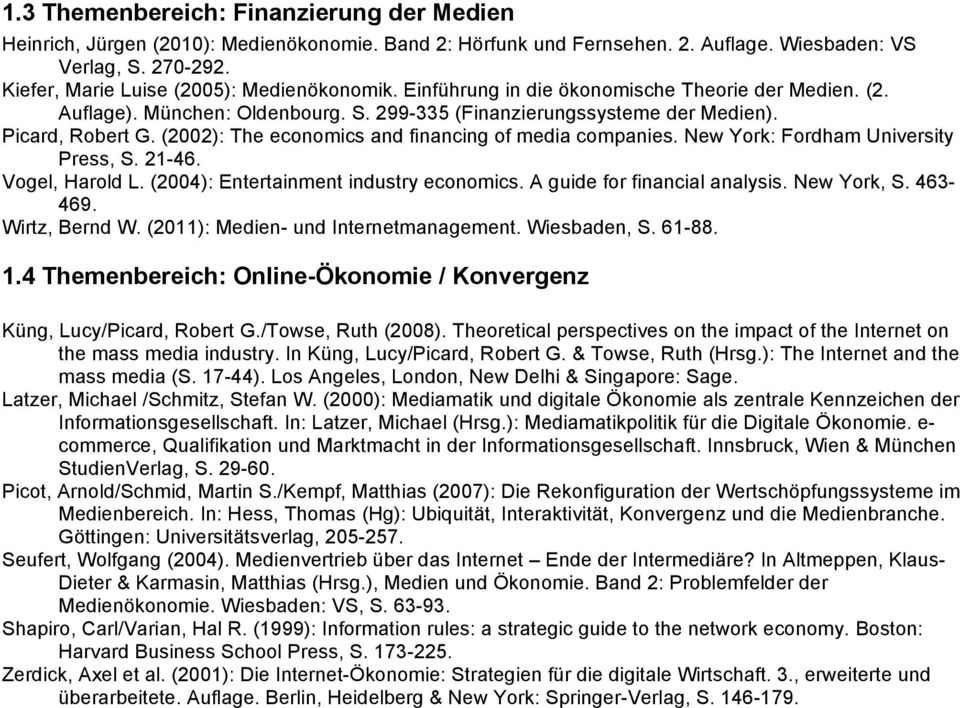 (2002): The economics and financing of media companies. New York: Fordham University Press, S. 21-46. Vogel, Harold L. (2004): Entertainment industry economics. A guide for financial analysis.