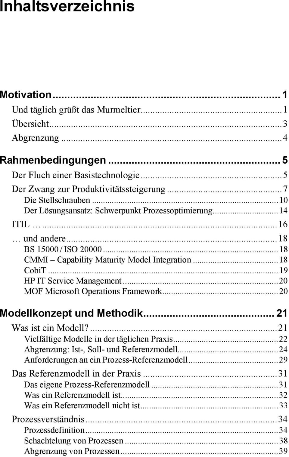 ..19 HP IT Service Management...20 MOF Microsoft Operations Framework...20 Modellkonzept und Methodik... 21 Was ist ein Modell?...21 Vielfältige Modelle in der täglichen Praxis.