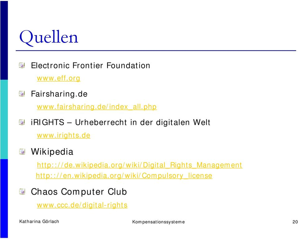 wikipedia.org/wiki/digital_rights_management http:://en.wikipedia.org/wiki/compulsory_license Chaos Computer Club www.