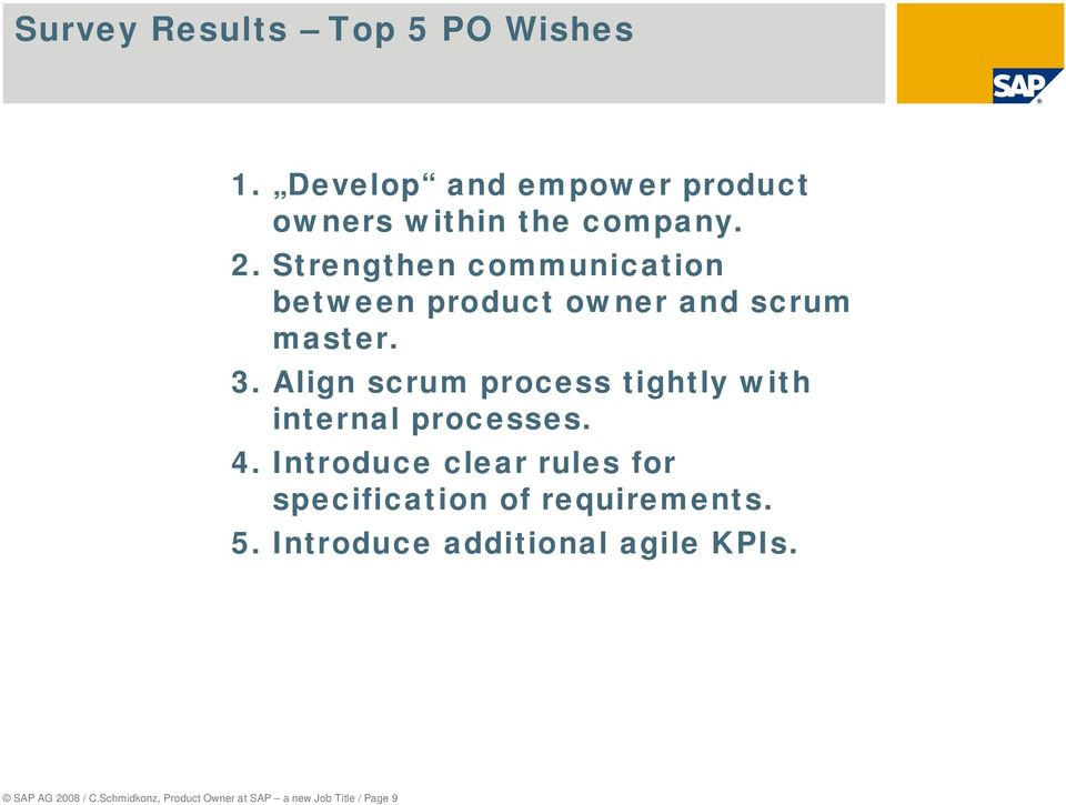 Align scrum process tightly with internal processes. 4.