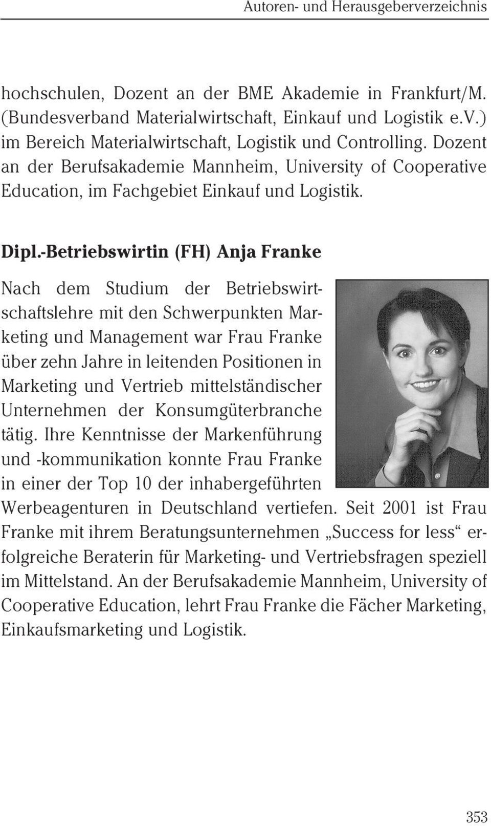 -Betriebswirtin (FH) Anja Franke Nach dem Studium der Betriebswirtschaftslehre mit den Schwerpunkten Marketing und Management war Frau Franke über zehn Jahre in leitenden Positionen in Marketing und