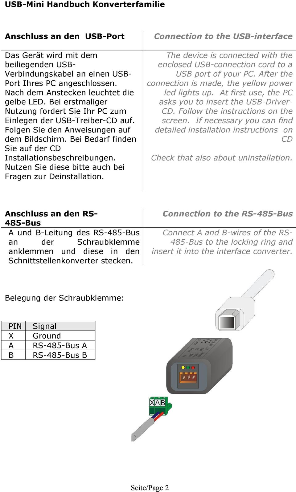 Nutzen Sie diese bitte auch bei Fragen zur Deinstallation. Connection to the USB-interface The device is connected with the enclosed USB-connection cord to a USB port of your PC.