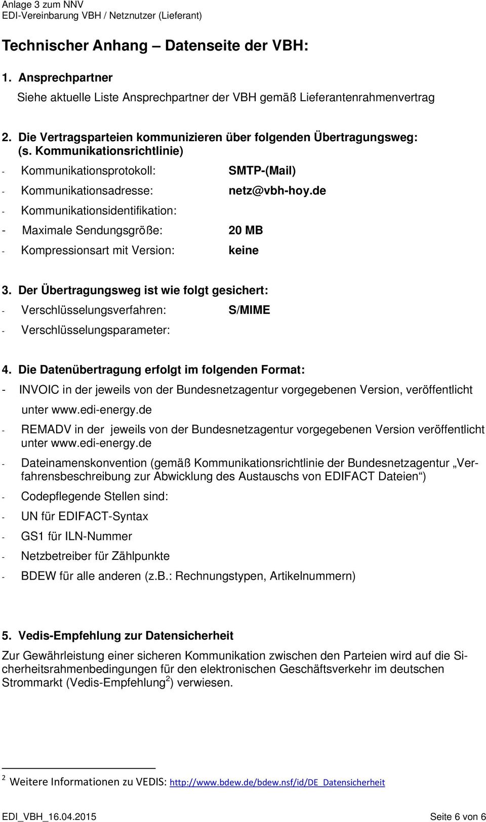 de - Kommunikationsidentifikation: - Maximale Sendungsgröße: 20 MB - Kompressionsart mit Version: keine 3.