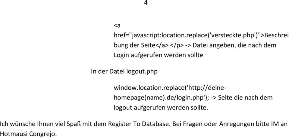 In der Datei logout.php window.location.replace('http://deinehomepage(name).de/login.