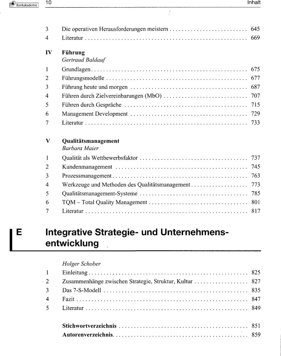 Kundenmanagement 745 3 Prozessmanagement 763 4 Werkzeuge und Methoden des Qualitätsmanagement 773 5 Qualitätsmanagement-Systeme 785 6 TQM - Total Quality Management 801 7 Literatur 817 Integrative
