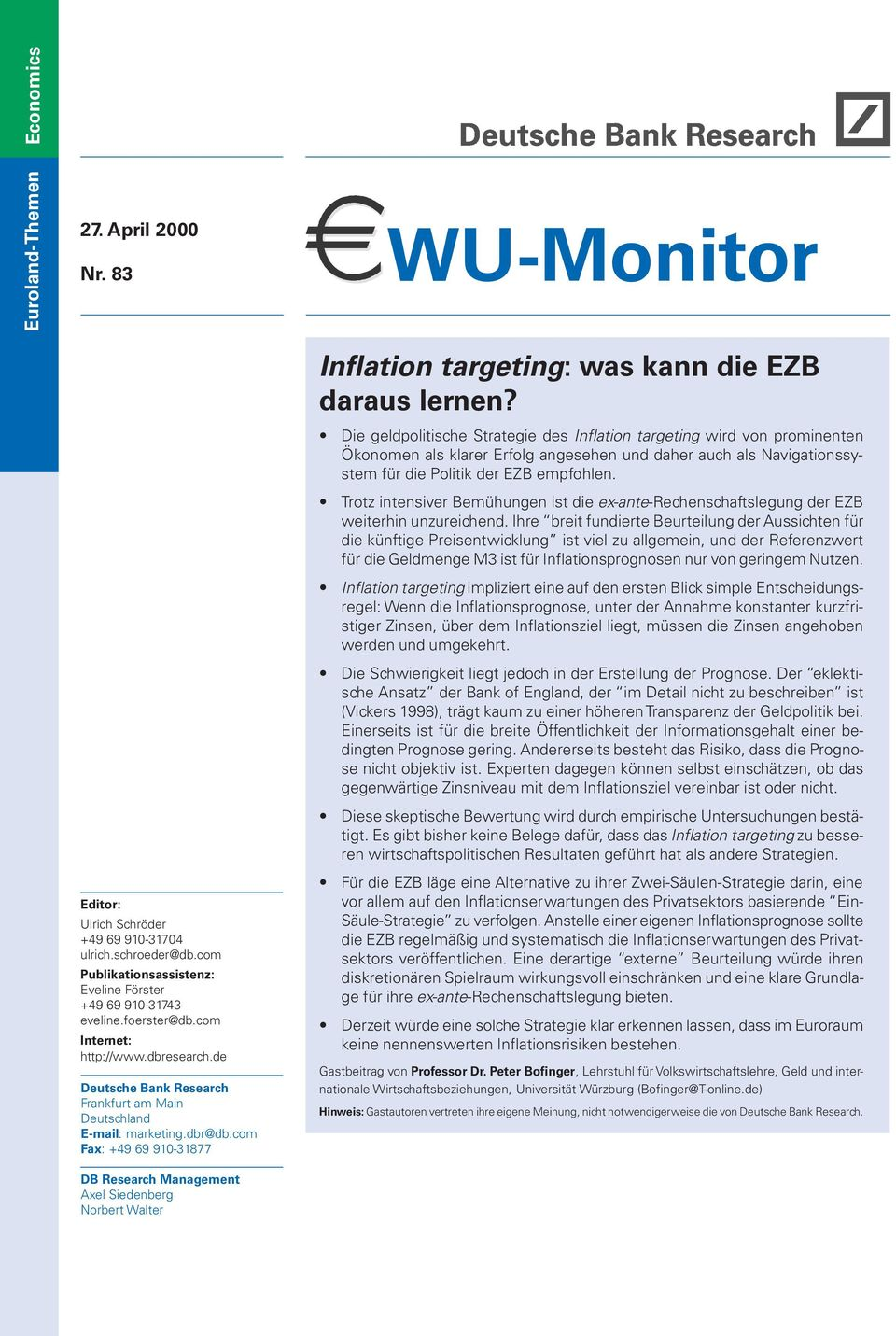 com Fax: +49 69 910-31877 DB Research Management Axel Siedenberg Norbert Walter WU-Monitor Inflation targeting: was kann die EZB daraus lernen?