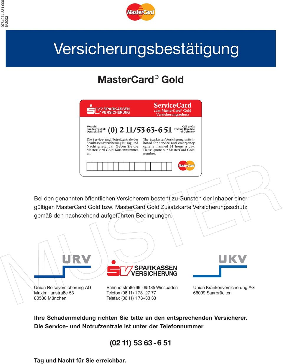 The SparkassenVersicherung switchboard for service and emergency calls is manned 24 hours a day. Please quote our MasterCard Gold number.