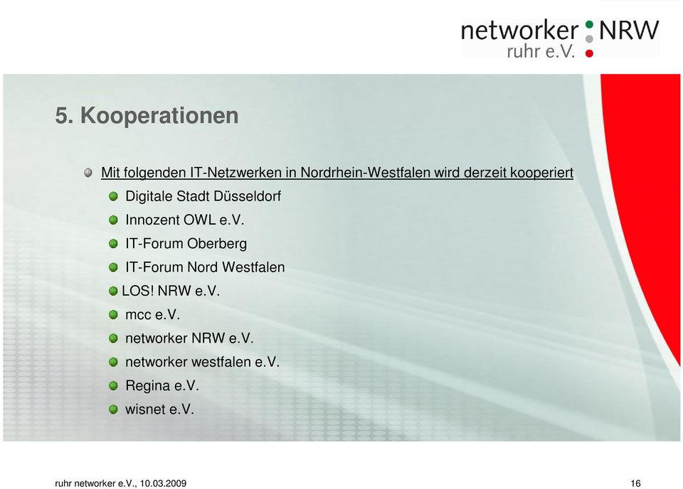 IT-Forum Oberberg IT-Forum Nord Westfalen LOS! NRW e.v. mcc e.v. networker NRW e.