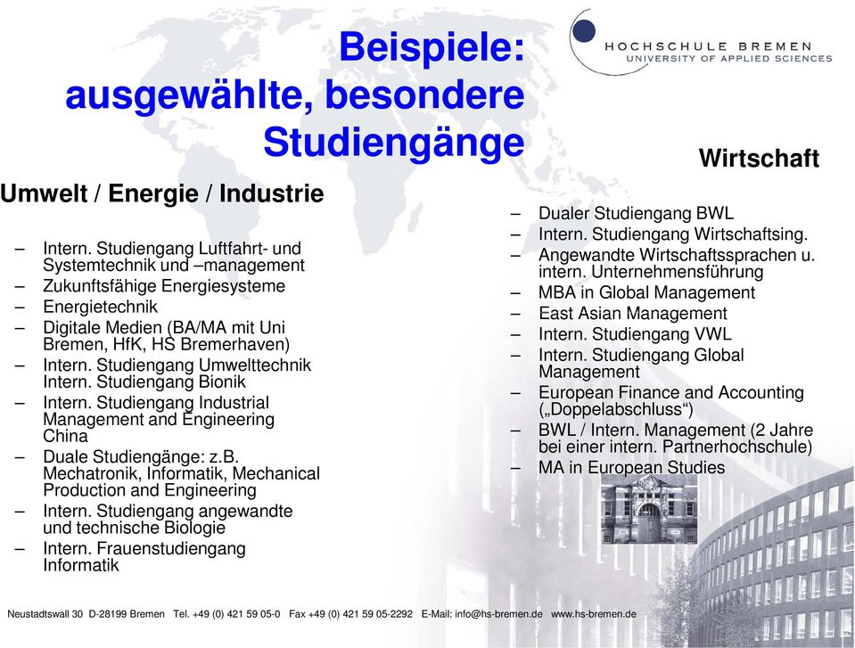 Studiengang Umwelttechnik Intern. Studiengang Bionik Intern. Studiengang Industrial Management and Engineering China Duale Studiengänge: z.b.