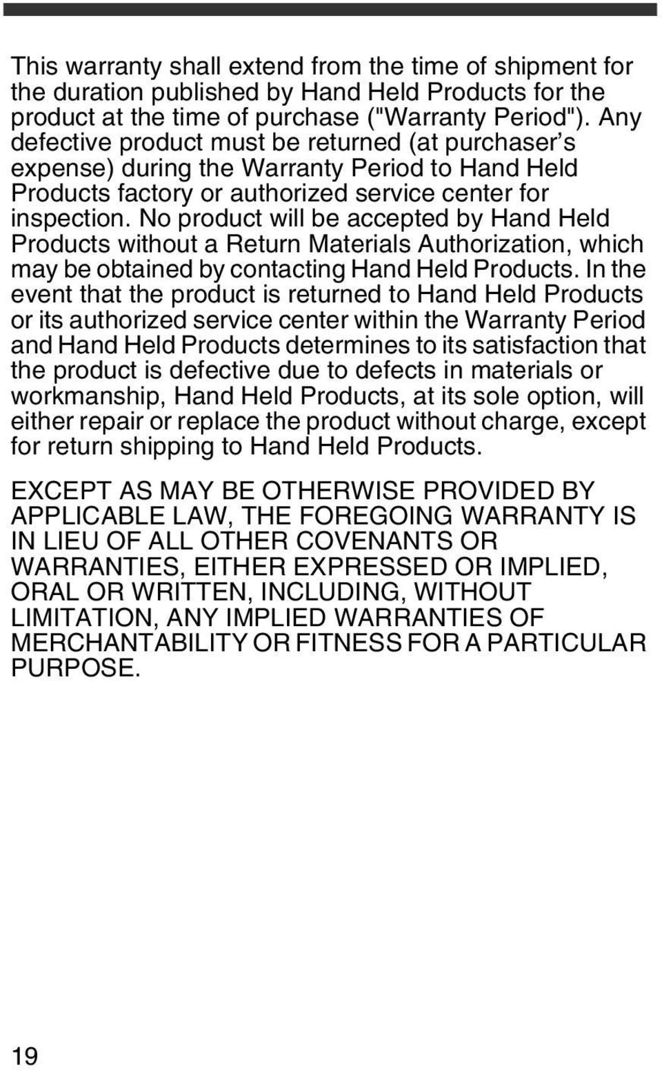 No product will be accepted by Hand Held Products without a Return Materials Authorization, which may be obtained by contacting Hand Held Products.