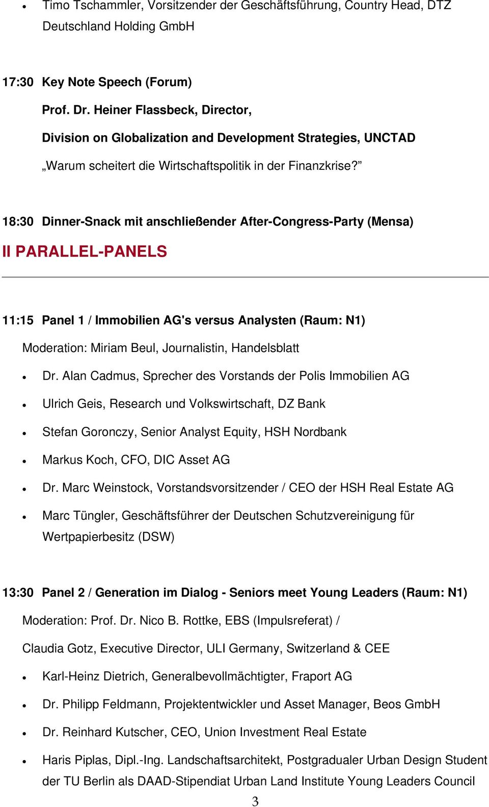 18:30 Dinner-Snack mit anschließender After-Congress-Party (Mensa) II PARALLEL-PANELS 11:15 Panel 1 / Immobilien AG's versus Analysten (Raum: N1) Moderation: Miriam Beul, Journalistin, Handelsblatt