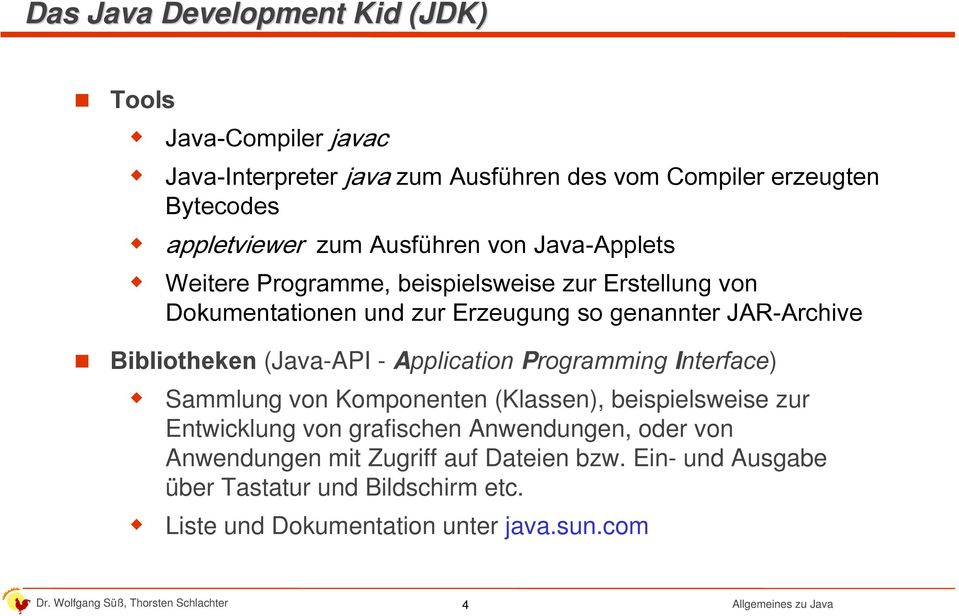 Bibliotheken (Java-API - Application Programming Interface) Sammlung von Komponenten (Klassen), beispielsweise zur Entwicklung von grafischen
