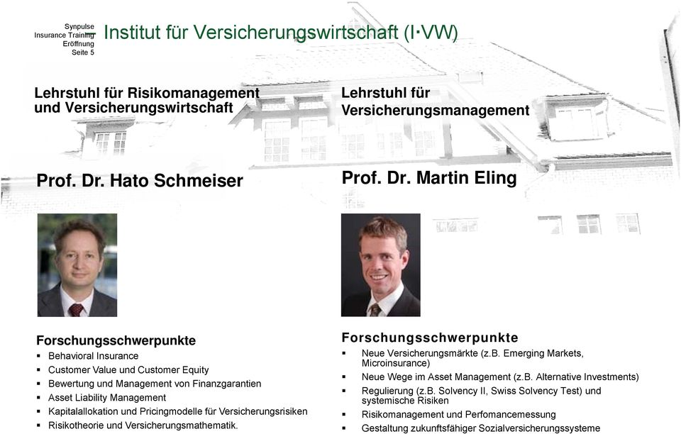 Martin Eling Forschungsschwerpunkte Behavioral Insurance Customer Value und Customer Equity Bewertung und Management von Finanzgarantien Asset Liability Management Kapitalallokation und