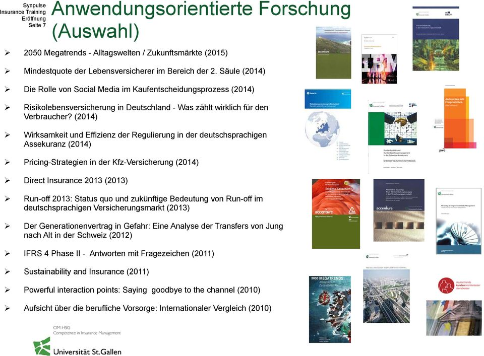 (2014) Wirksamkeit und Effizienz der Regulierung in der deutschsprachigen Assekuranz (2014) Pricing-Strategien in der Kfz-Versicherung (2014) Direct Insurance 2013 (2013) Run-off 2013: Status quo und
