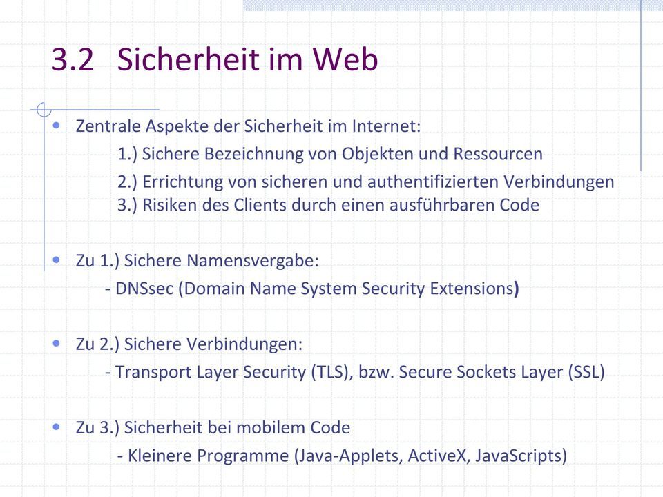 ) Sichere Namensvergabe: - DNSsec (Domain Name System Security Extensions) Zu 2.