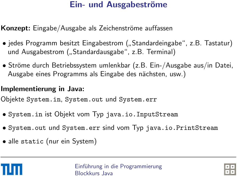 ) Implementierung in Java: Objekte System.in, System.out und System.err System.in ist Objekt vom Typ java.io.inputstream System.
