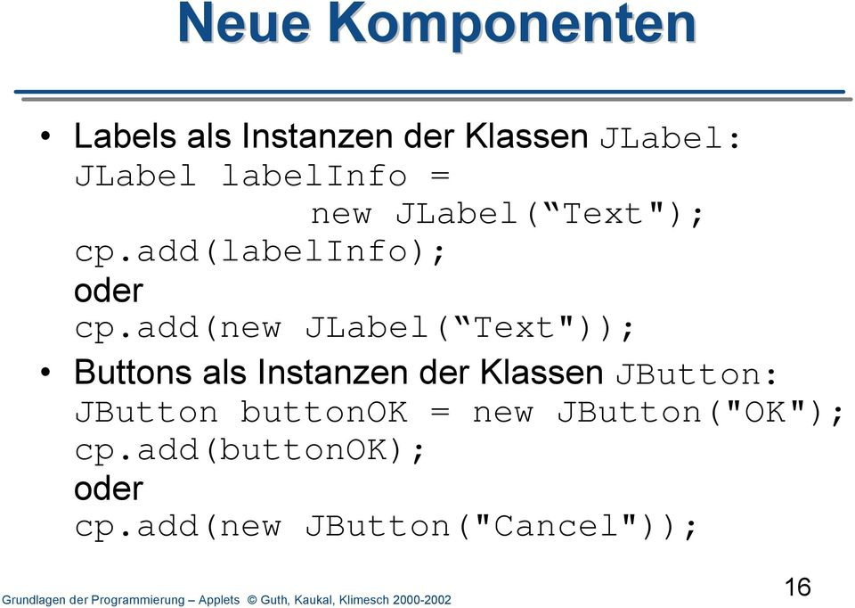 "add(new JLabel( Text"")); Buttons als Instanzen der Klassen JButton:"