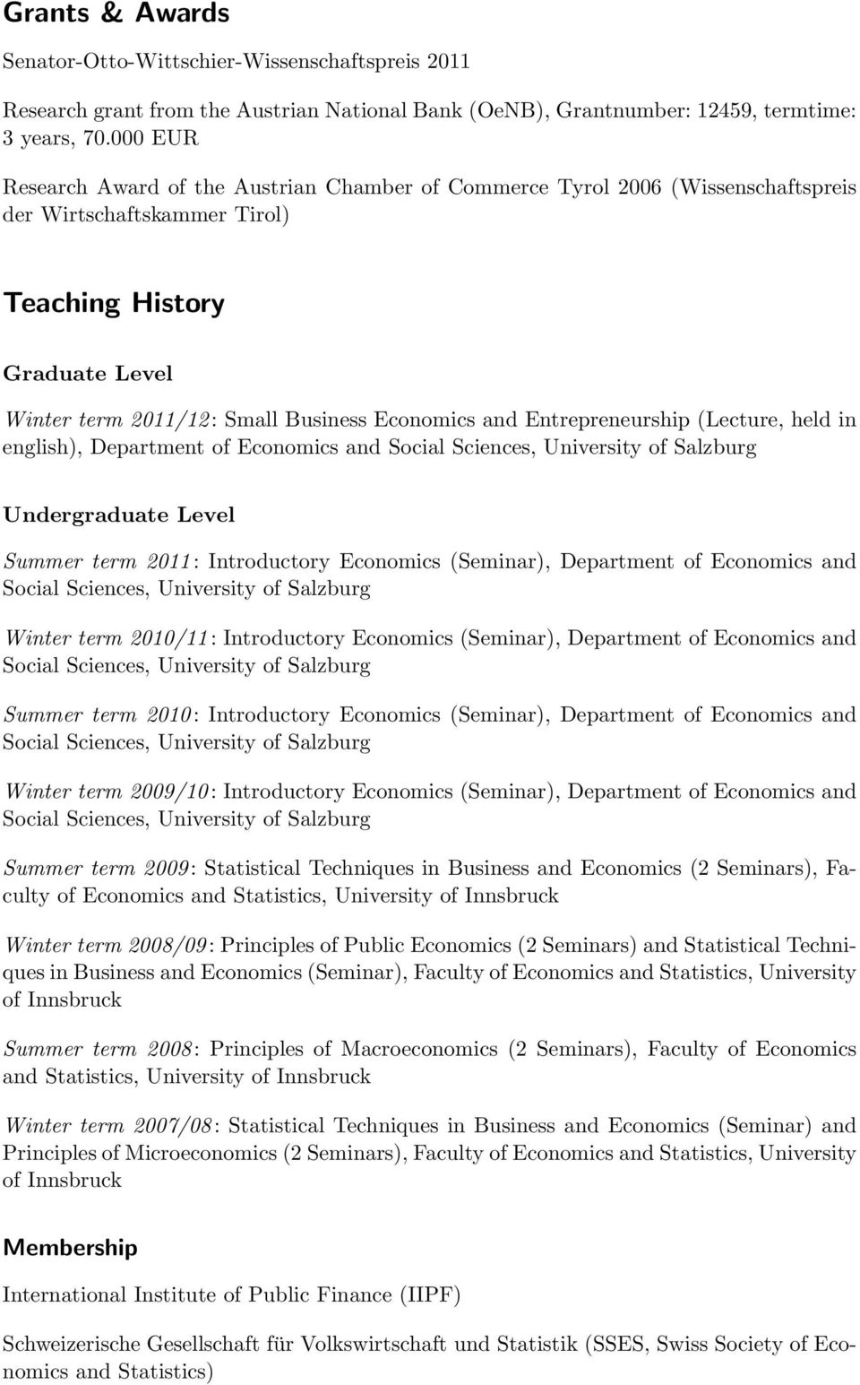 and Entrepreneurship (Lecture, held in english), Department of Economics and Undergraduate Level Summer term 2011 : Introductory Economics (Seminar), Department of Economics and Winter term 2010/11 :