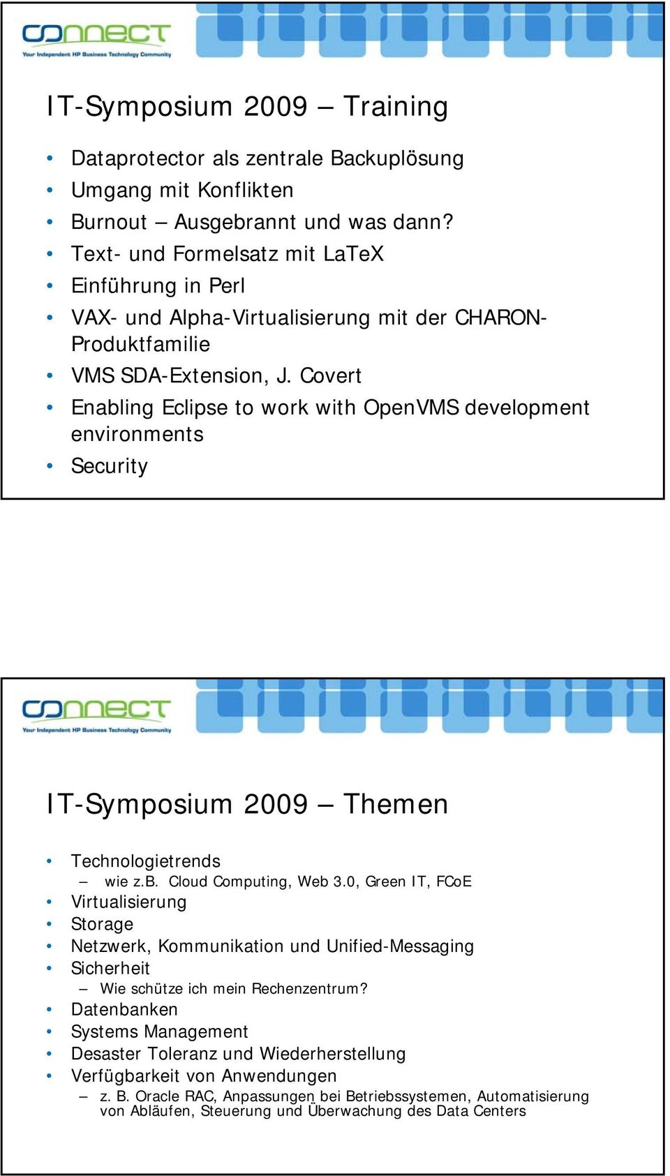 Covert Enabling Eclipse to work with OpenVMS development environments Security IT-Symposium 2009 Themen Technologietrends wie z.b. Cloud Computing, Web 3.