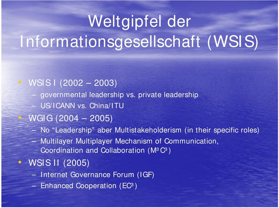 China/ITU WGIG (2004 2005) No Leadership aber Multistakeholderism (in their specific roles)