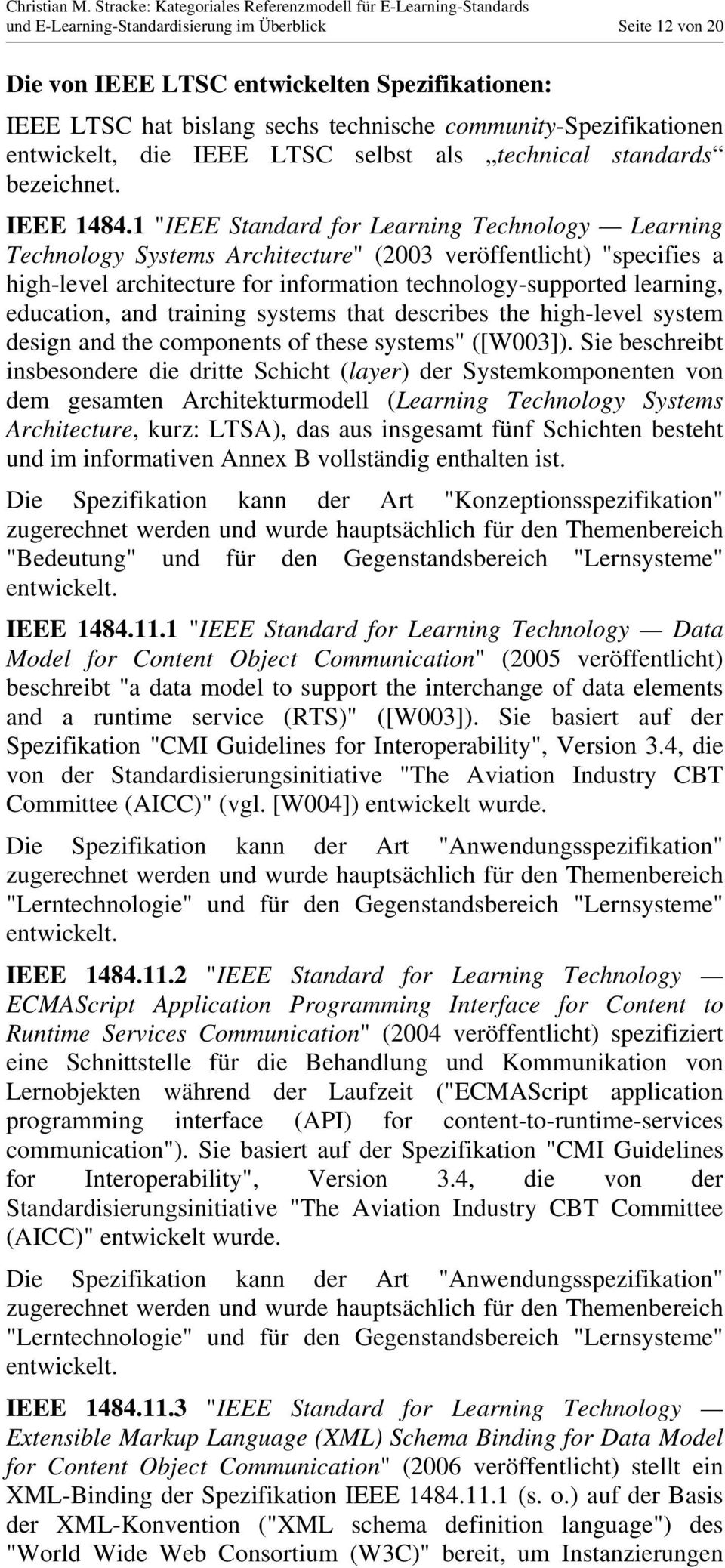 "1 ""IEEE Standard for Learning Technology Learning Technology Systems Architecture"" (2003 veröffentlicht) ""specifies a high-level architecture for information technology-supported learning, education,"