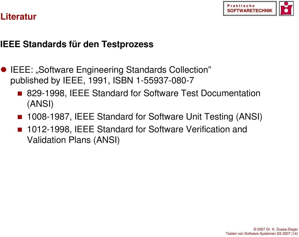 Documentation (ANSI) 1008-1987, IEEE Standard for Software Unit Testing (ANSI) 1012-1998,