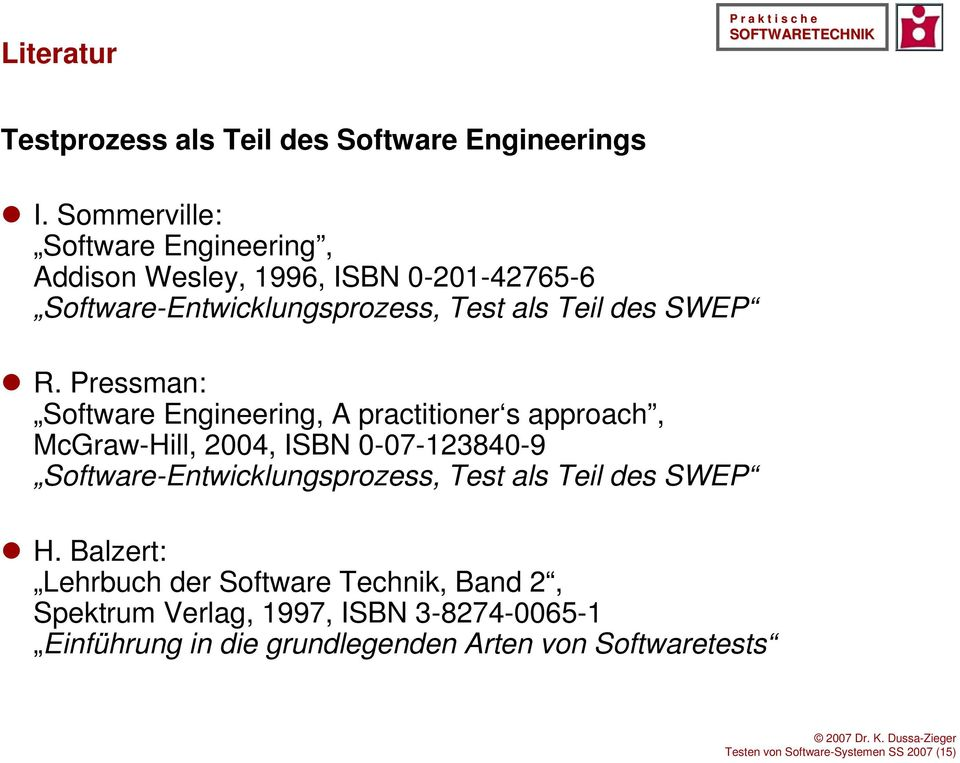 Pressman: Software Engineering, A practitioner s approach, McGraw-Hill, 2004, ISBN 0-07-123840-9 Software-Entwicklungsprozess,