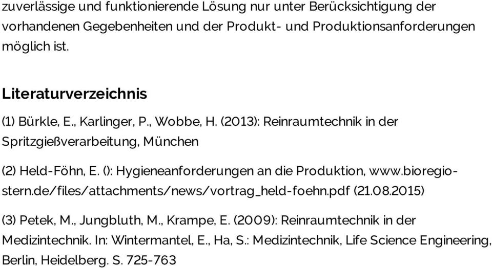 (): Hygieneanforderungen an die Produktion, www.bioregiostern.de/files/attachments/news/vortrag_held-foehn.pdf (21.08.2015) (3) Petek, M., Jungbluth, M.