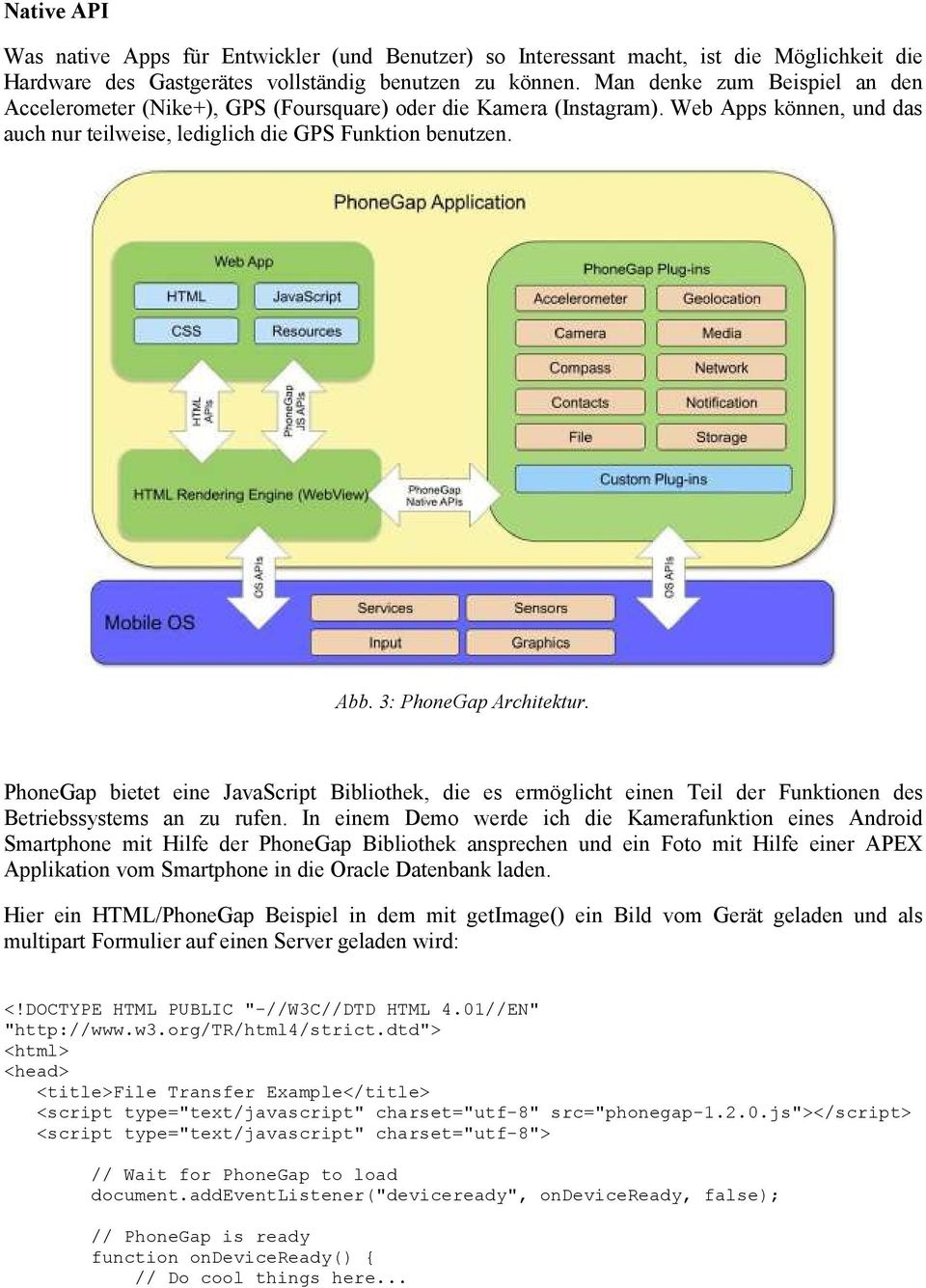 3: PhoneGap Architektur. PhoneGap bietet eine JavaScript Bibliothek, die es ermöglicht einen Teil der Funktionen des Betriebssystems an zu rufen.