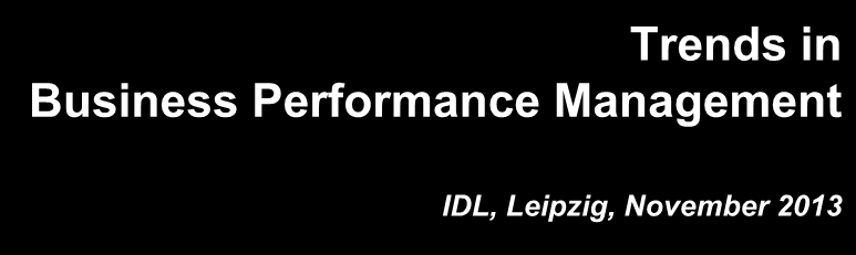 Trends in Business Performance Management IDL, Leipzig, November