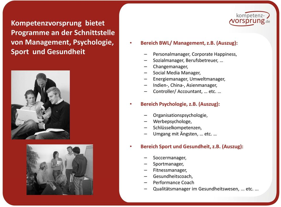 (Auszug): Personalmanager, Corporate Happiness, Sozialmanager, Berufsbetreuer, Changemanager, Social Media Manager, Energiemanager, Umweltmanager, Indien-, China-,