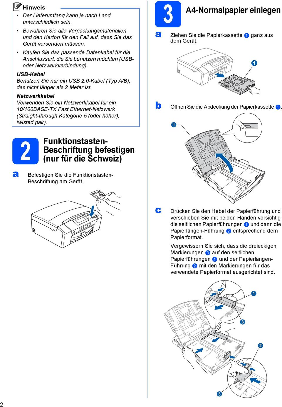 Netzwerkkel Verwenden Sie ein Netzwerkkel für ein 10/100BASE-TX Fst Ethernet-Netzwerk (Stright-through Ktegorie 5 (oder höher), twisted pir).