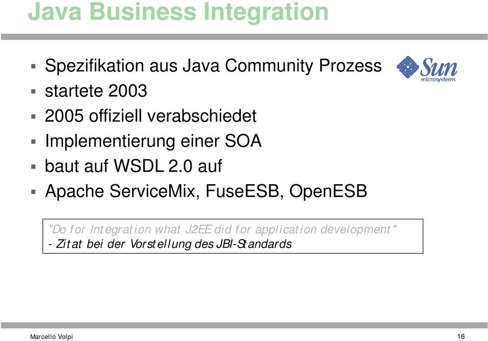 "0 auf Apache ServiceMix, FuseESB, OpenESB ""Do for Integration what J2EE did for"