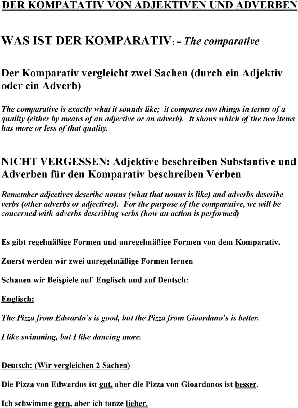 NICHT VERGESSEN: Adjektive beschreiben Substantive und Adverben für den Komparativ beschreiben Verben Remember adjectives describe nouns (what that nouns is like) and adverbs describe verbs (other