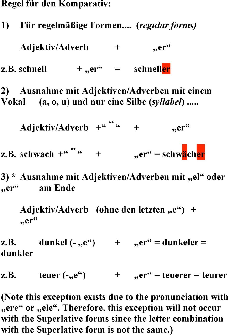 b. dunkel (- e ) + er = dunkeler = dunkler z.b. teuer (- e ) + er = teuerer = teurer (Note this exception exists due to the pronunciation with ere or ele.