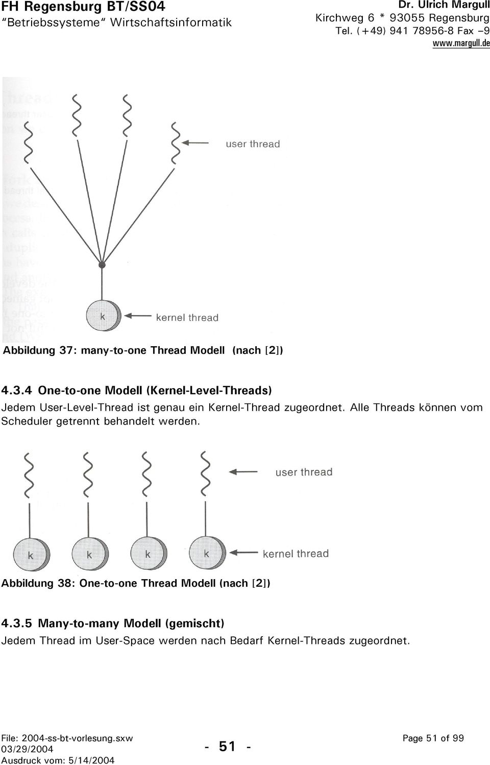 4 One-to-one Modell (Kernel-Level-Threads) Jedem User-Level-Thread ist genau ein Kernel-Thread zugeordnet.