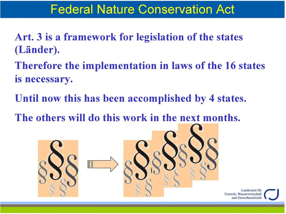 Therefore the implementation in laws of the 16 states is