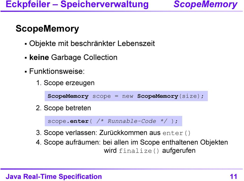 Scope betreten scope.enter( /* Runnable-Code */ ); 3. Scope verlassen: Zurückkommen aus enter() 4.