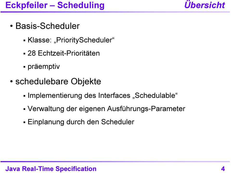 Objekte Implementierung des Interfaces Schedulable Verwaltung der