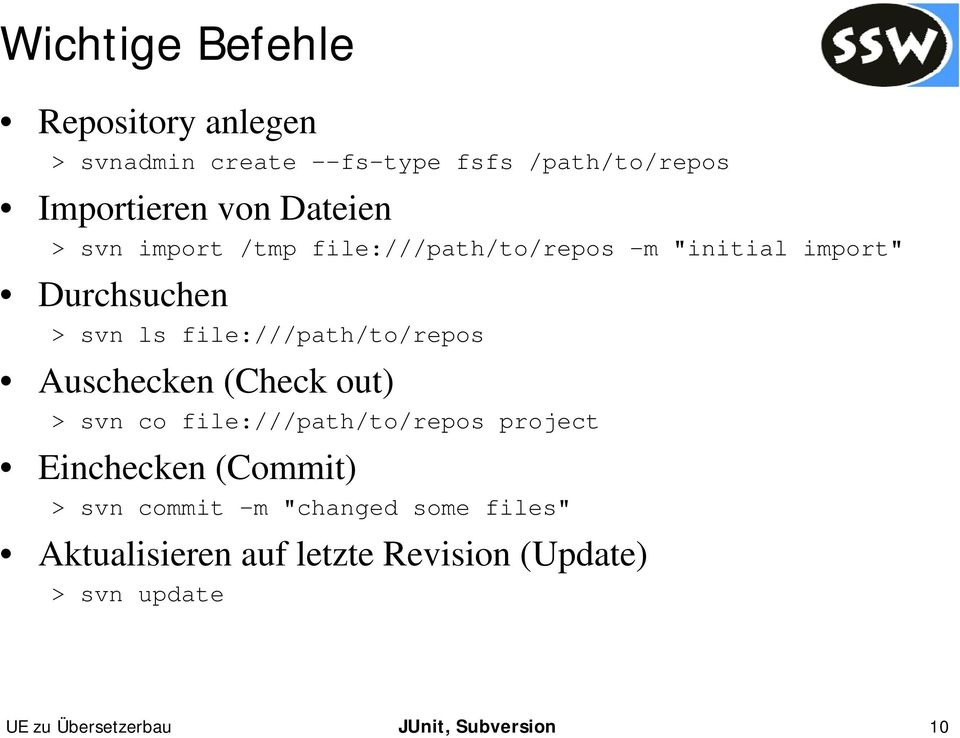 file:///path/to/repos Auschecken (Check out) > svn co file:///path/to/repos project Einchecken (Commit) >