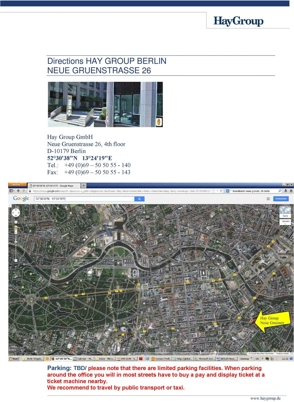 : +49 (0)69 50 50 55-140 Fax: +49 (0)69 50 50 55-143 Neue Gruenstr Parking: TBD/ please note that there are