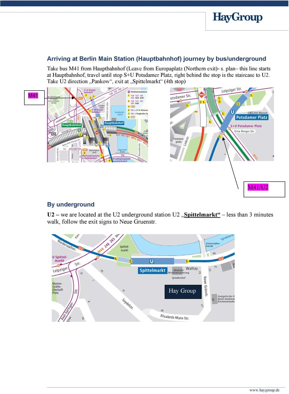 plan this line starts at Hauptbahnhof, travel until stop S+U Potsdamer Platz, right behind the stop is the staircase to