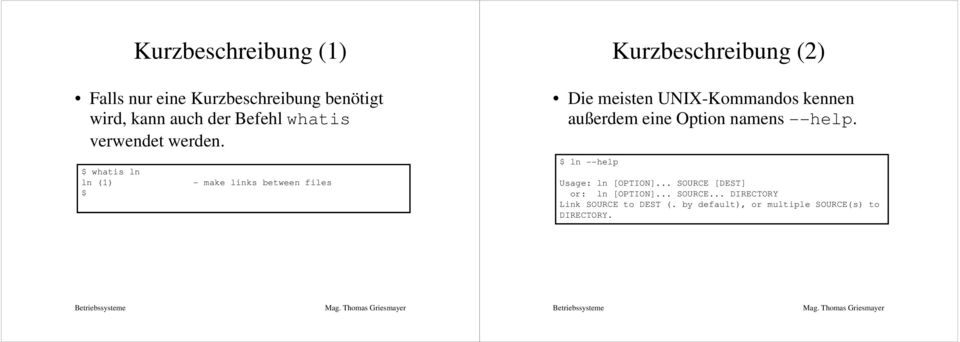 whatis ln ln (1) - make links between files Kurzbeschreibung (2) Die meisten UNIX-Kommandos kennen