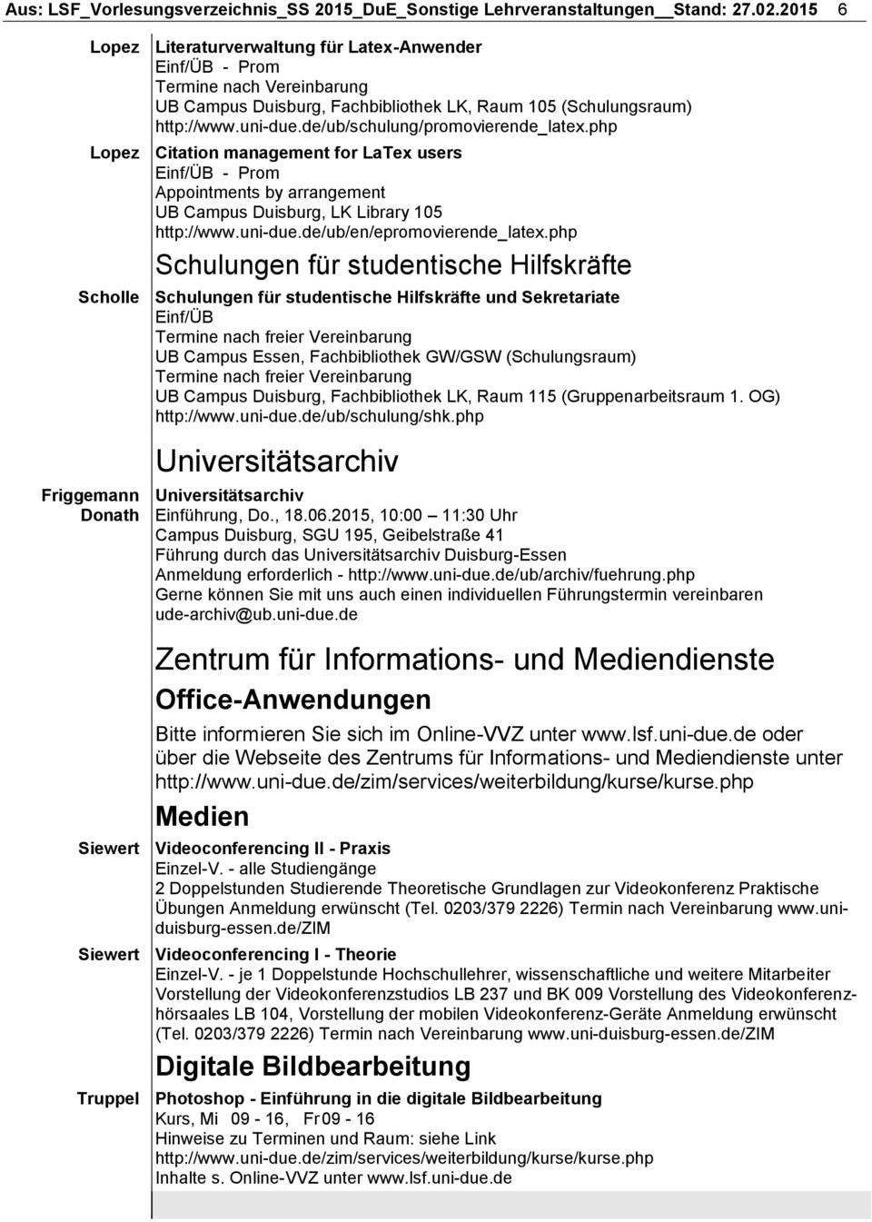 php Lopez Citation management for LaTex users Appointments by arrangement UB Campus Duisburg, LK Library 105 http://www.uni-due.de/ub/en/epromovierende_latex.