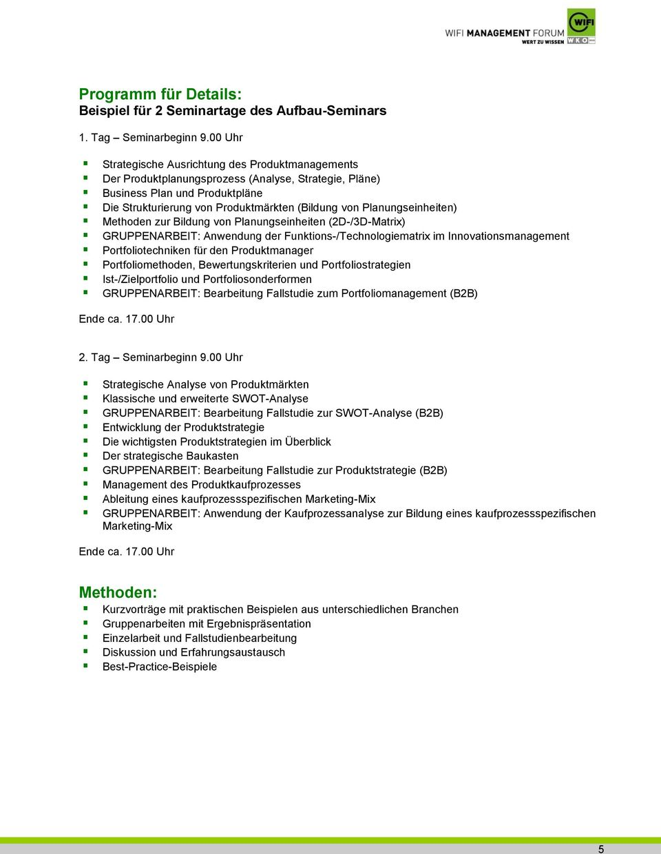 Planungseinheiten) Methoden zur Bildung von Planungseinheiten (2D-/3D-Matrix) GRUPPENARBEIT: Anwendung der Funktions-/Technologiematrix im Innovationsmanagement Portfoliotechniken für den
