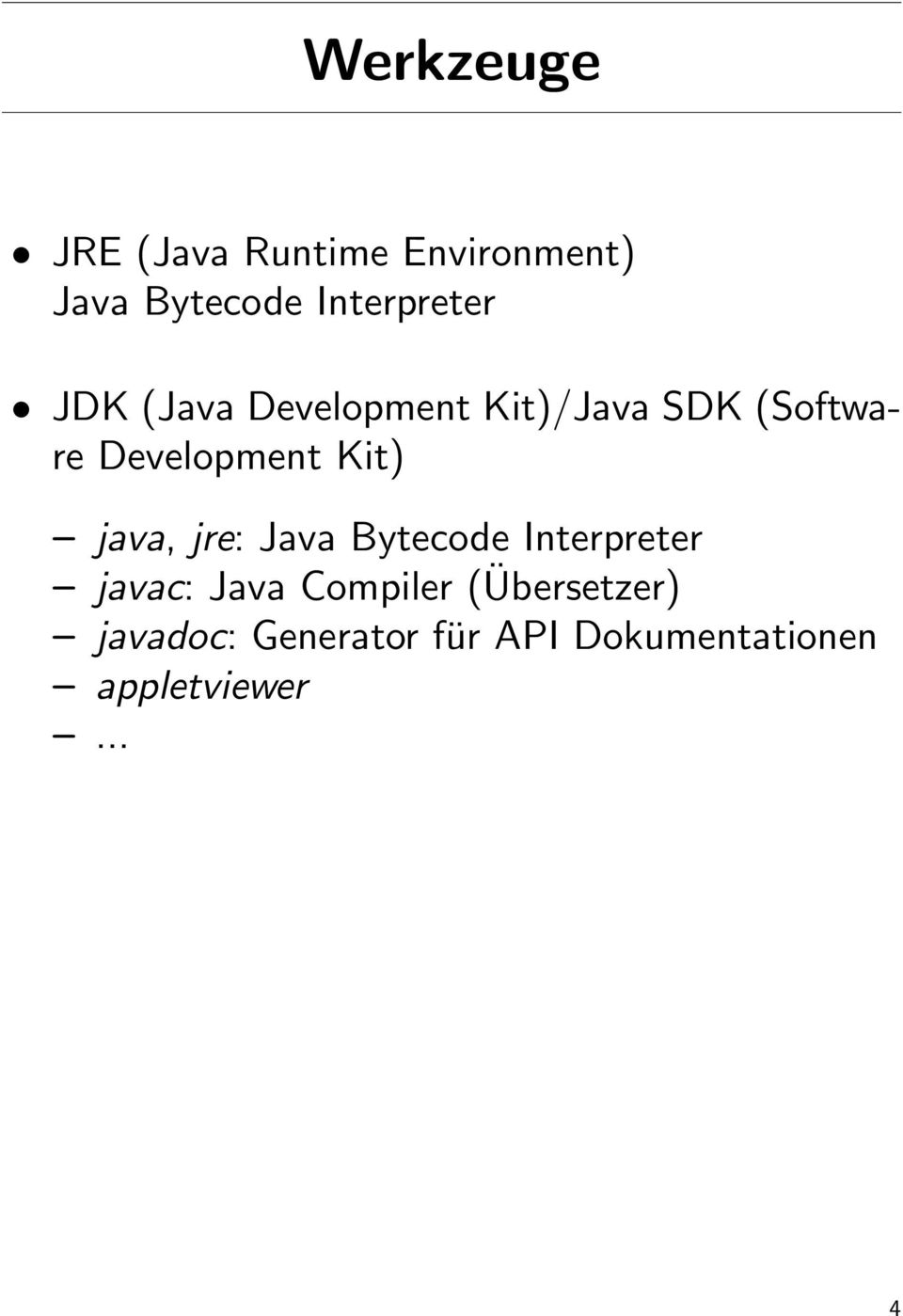 Development Kit) java, jre: Java Bytecode Interpreter javac: Java