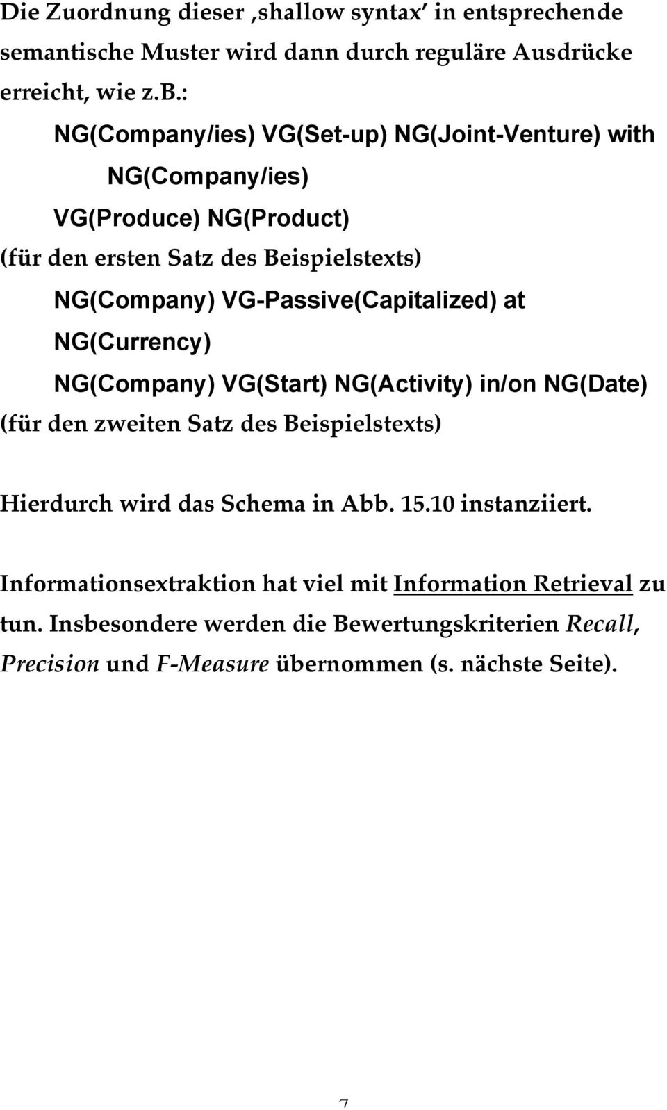 VG-Passive(Capitalized) at NG(Currency) NG(Company) VG(Start) NG(Activity) in/on NG(Date) (für den zweiten Satz des Beispielstexts) Hierdurch wird das Schema