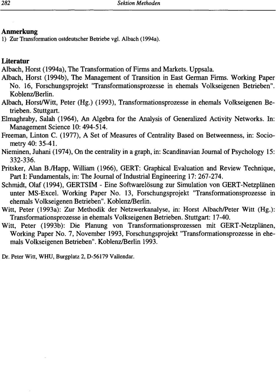 Albach, Horst/Witt, Peter (Hg.) (1993), Transformationsprozesse in ehemals Volkseigenen Be trieben. Stuttgart. Elmaghraby, Salah (1964), An Algebra for the Analysis of Generalized Activity Networks.